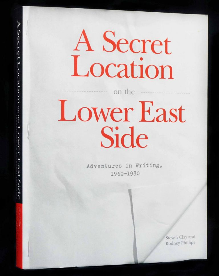 A Secret Location On The Lower East Side. Adventures in Writing, 1960-1980. Steven Clay, Eileen, Myles, Anne, Waldman, William, Saroyan, Clark, Coolidge, Jerome, Rothenberg, Rodney, Phillips.