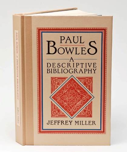 Paul Bowles A Descriptive Bibliography. Paul Bowles, Jeffrey, Miller