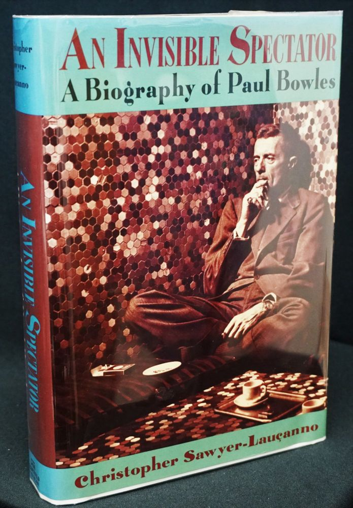 An Invisible Spectator: A Biography of Paul Bowles. Paul Bowles, Christopher, Sawyer-Laucanno.