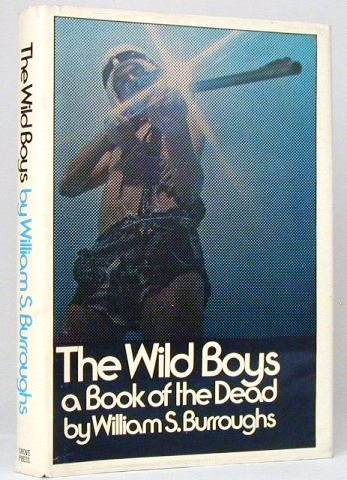 The Wild Boys a Book of the Dead. William S. Burroughs.