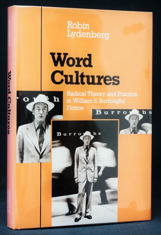 Word Cultures: Radical Theory and Practice in William S. Burroughs' Fiction. Robin Lydenberg, William S. Burroughs.