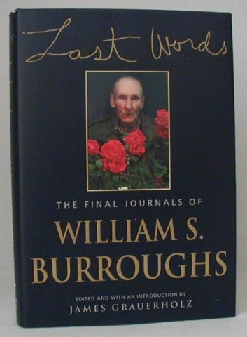 Last Words: The Final Journals of William S. Burroughs. William S. Burroughs.