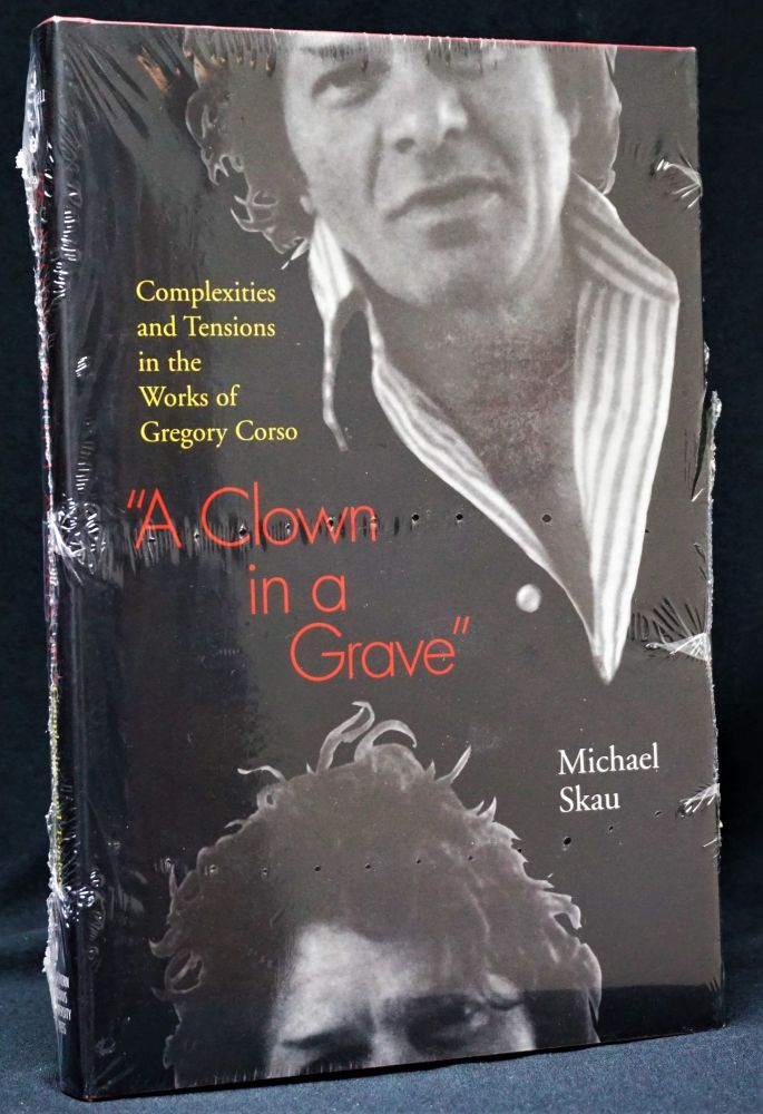A Clown in a Grave: The Complexities and Tensions in the Works of Gregory Corso. Gregory Corso, Michael, Skau.