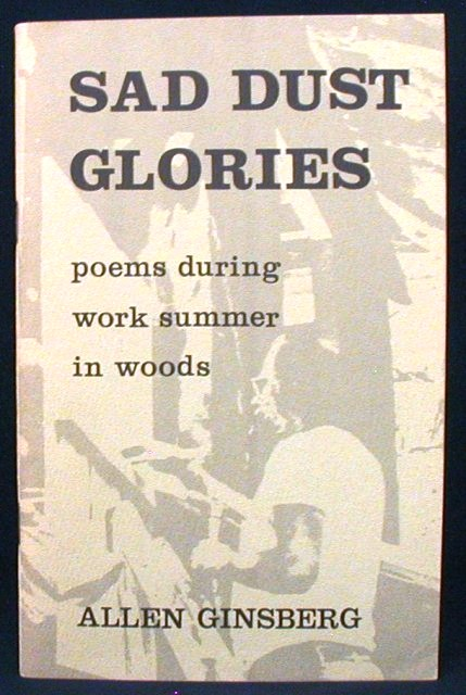 Sad Dust Glories. Poems During Work Summer in Woods. Allen Ginsberg.