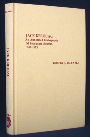 Jack Kerouac: An Annotated Bibliography of Secondary Sources, 1944-1979. Robert J. Milewski, Jack...