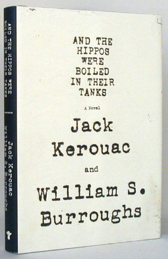 And The Hippos Were Boiled In Their Tanks. Jack Kerouac, William S., Burroughs