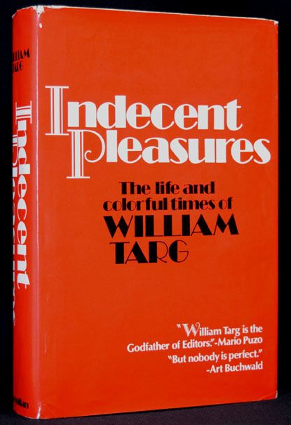 Indecent Pleasures. The Life and Colorful Times of William Targ. William Targ.
