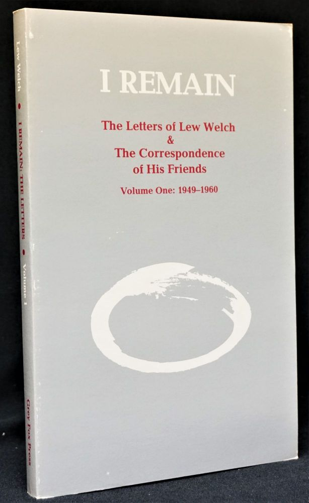 I Remain: The Letters of Lew Welch & The Correspondence of His Friends Volume One: 1949-1960. Lew Welch.