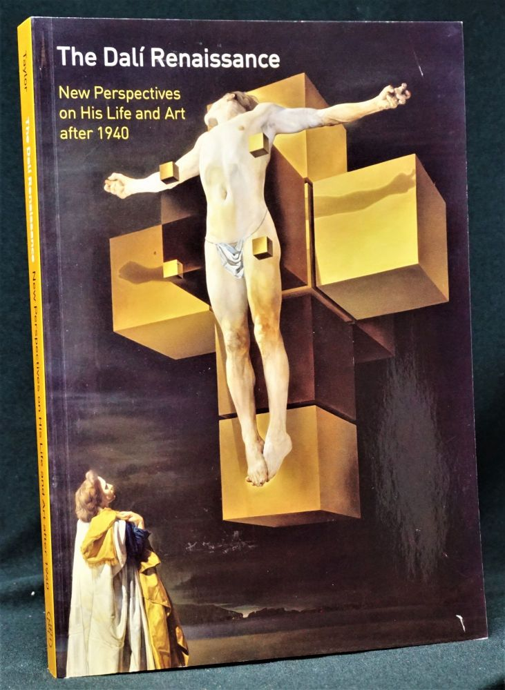 The Dali Renaissance: New Perspectives on His Life and Art after 1940. Michael R. Taylor, Salvador Dali.