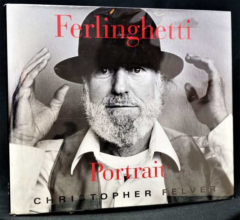 Ferlinghetti: Portrait. Christopher Felver, Lawrence Ferlinghetti
