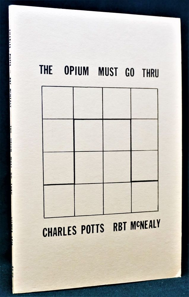The Opium Must Go Thru. Charles Potts, Rbt, McNealy, sic, Charles Plymell
