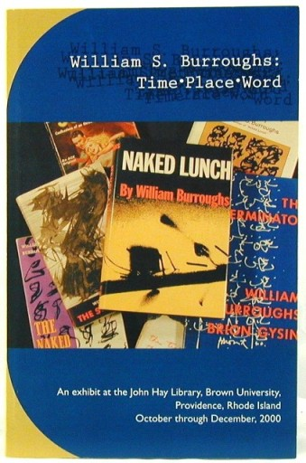William S. Burroughs: Time Place Word. William S. Burroughs
