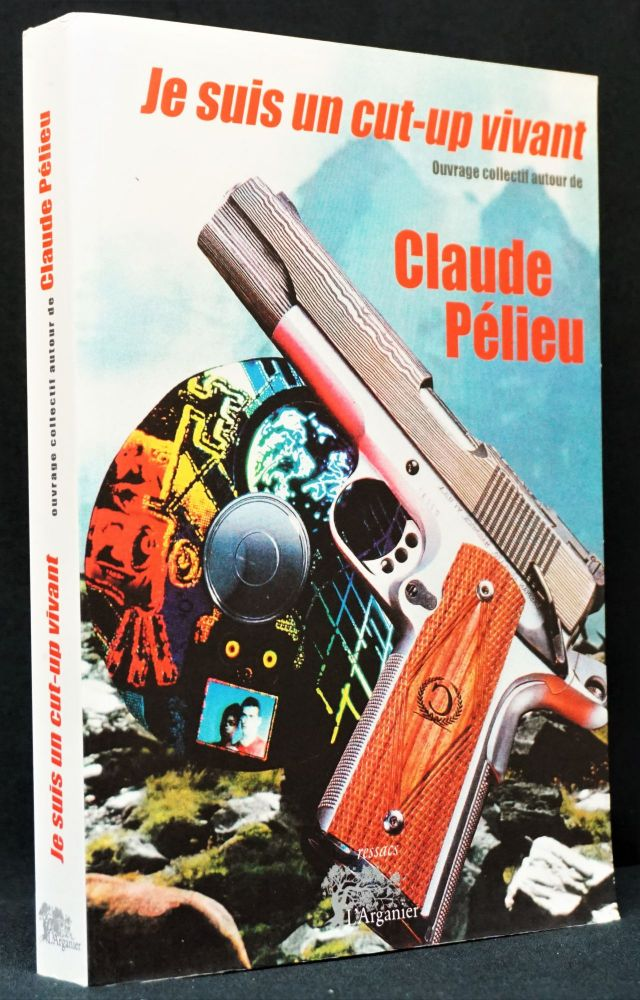 Je Suis Un Cut-Up Vivant. Claude Pelieu