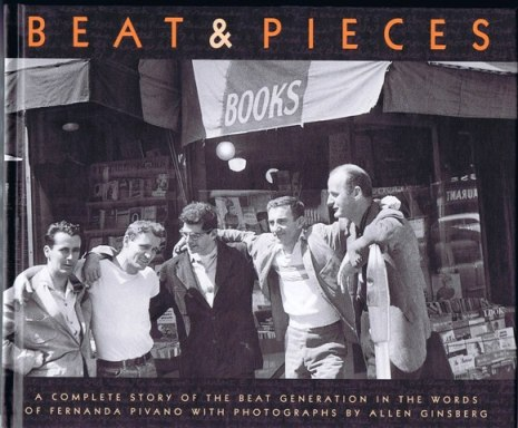 Beat & Pieces: A Complete Story of the Beat Generation in the Words of Fernanda Pivano With Photographs by Allen Ginsberg. Fernanda Pivano, Allen, Ginsberg.