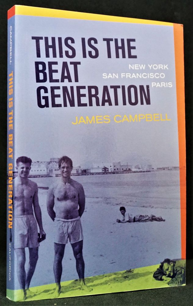 This Is the Beat Generation: New York-San Francisco-Paris. James Campbell.