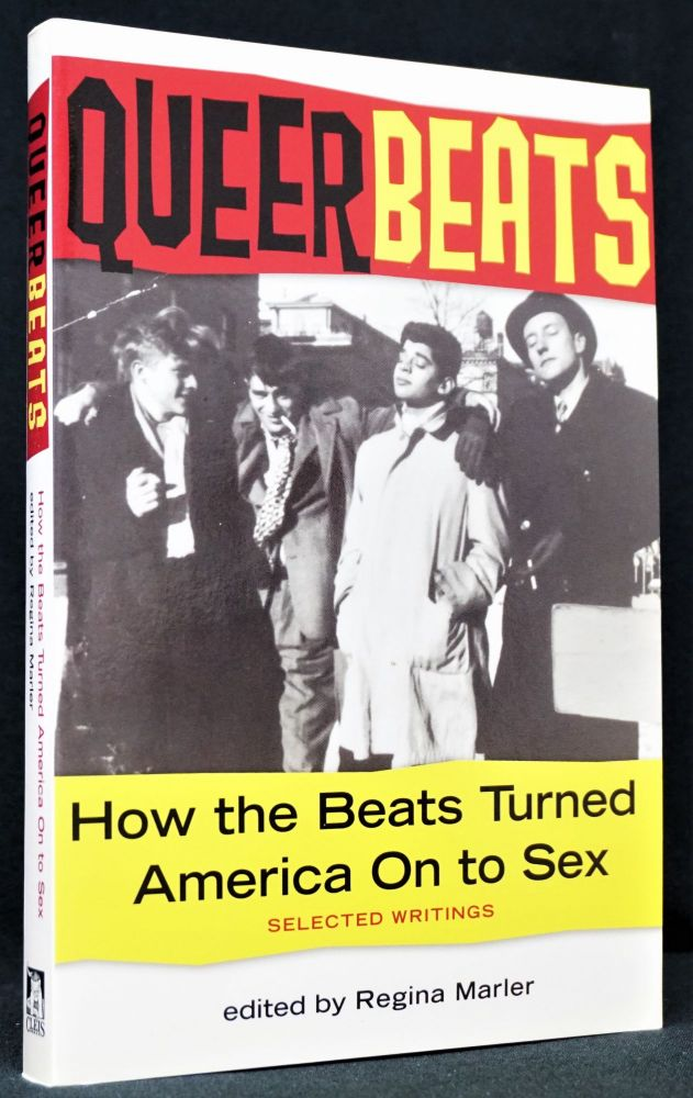 Queer Beats: How the Beats Turned America On to Sex. Regina Marler.