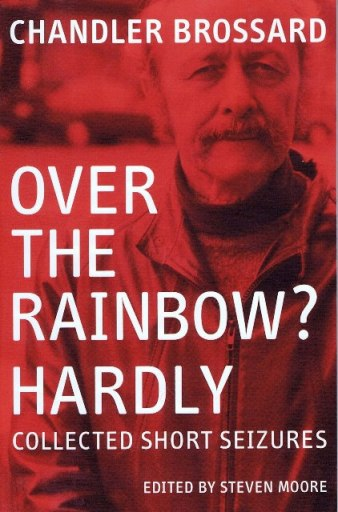 Over the Rainbow? Hardly: Collected Short Seizures. Chandler Brossard