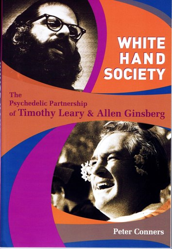 White Hand Society: The Psychedelic Partnership of Timothy Leary & Allen Ginsberg. Allen Ginsberg, Timothy Leary.