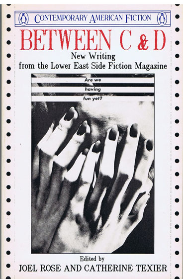 Between C & D: New Writing from the Lower East Side Fiction Magazine. Various, Kathy Acker.