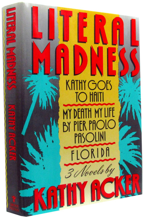 Literal Madness: Three Novels by Kathy Acker; with Publisher's Publicity Photograph; & with Original Press Release