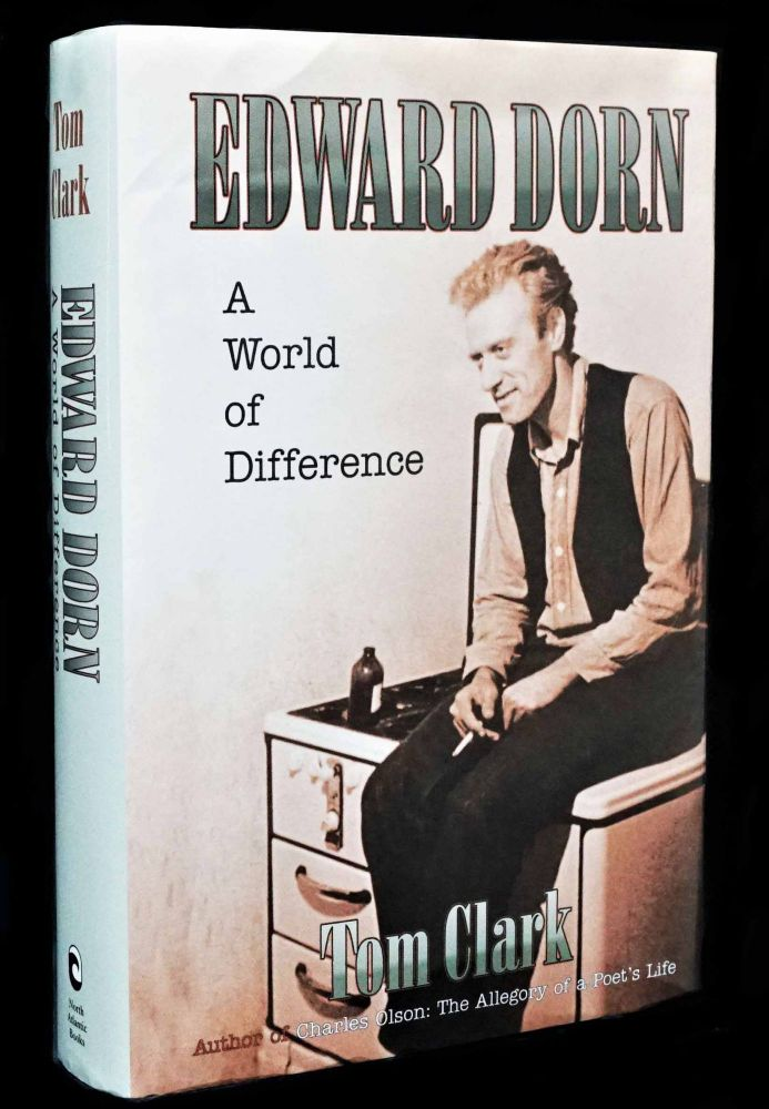 Edward Dorn: A World of Difference. Tom Clark, Edward Dorn