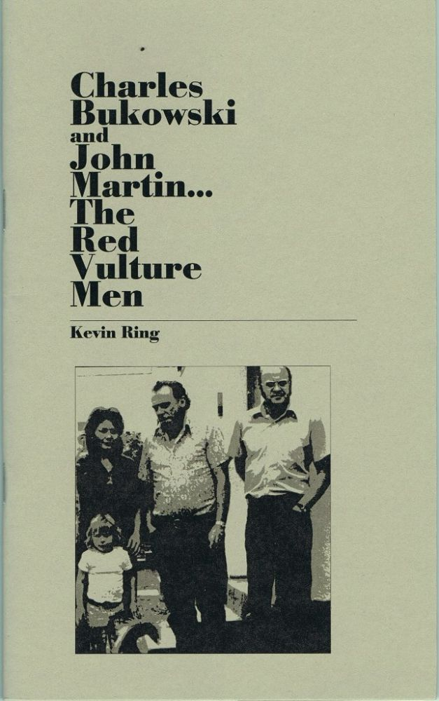 Charles Bukowski and John Martin...The Red Vulture Men. Kevin Ring, Charles Bukowski.