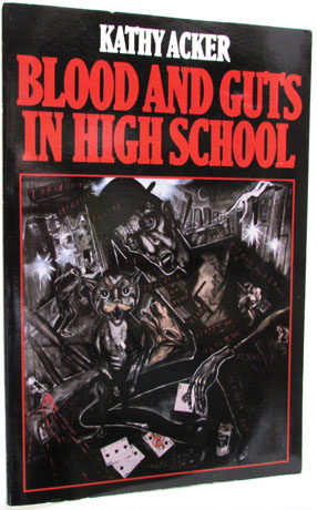 Blood and Guts in High School. Kathy Acker.