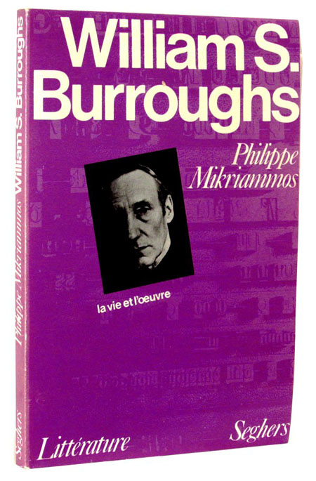 William S. Burroughs: La Vie et L'Oeuvre. Philippe Mikriammos, William S. Burroughs