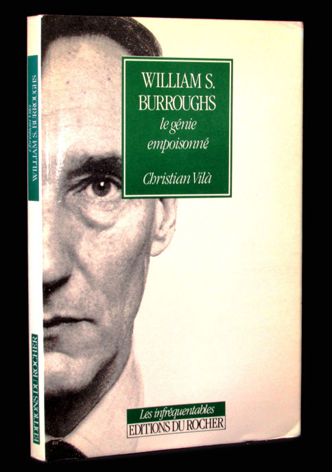 William S. Burroughs: Le genie Empoisonne. Christian Vila, William S. Burroughs