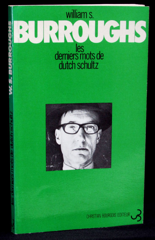 Les Derniers Mos de Dutch Schultz (First French Edition of The Last Words of Dutch Schultz). William S. Burroughs.