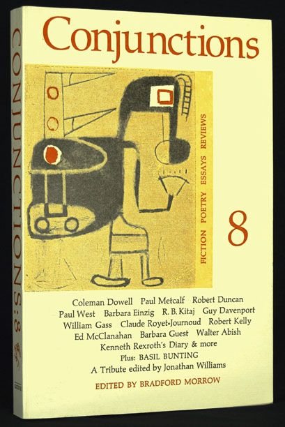 Conjunctions: 8. Russell Banks, Basil Bunting, Robert Creeley, Robert Duncan, William H. Gass, Barbara Guest, R. B. Kitaj, Paul Metcalf, Kenneth Rexroth, Lou Stoumen, Jonathan Williams.