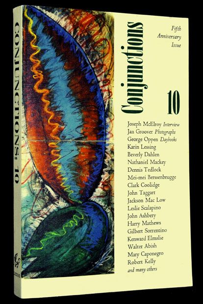 Conjunctions: 10, Fifth Anniversary Issue. Various, John Ashbery, Jan Groover, Robert Kelly, Joseph McElroy, Bradford Morrow, Elizabeth Murray, Nathaniel Tarn.