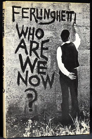 Who Are We Now? Lawrence Ferlinghetti.