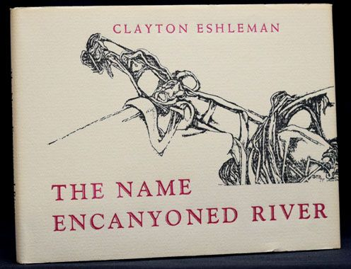 The Name Encanyoned River. Clayton Eshleman