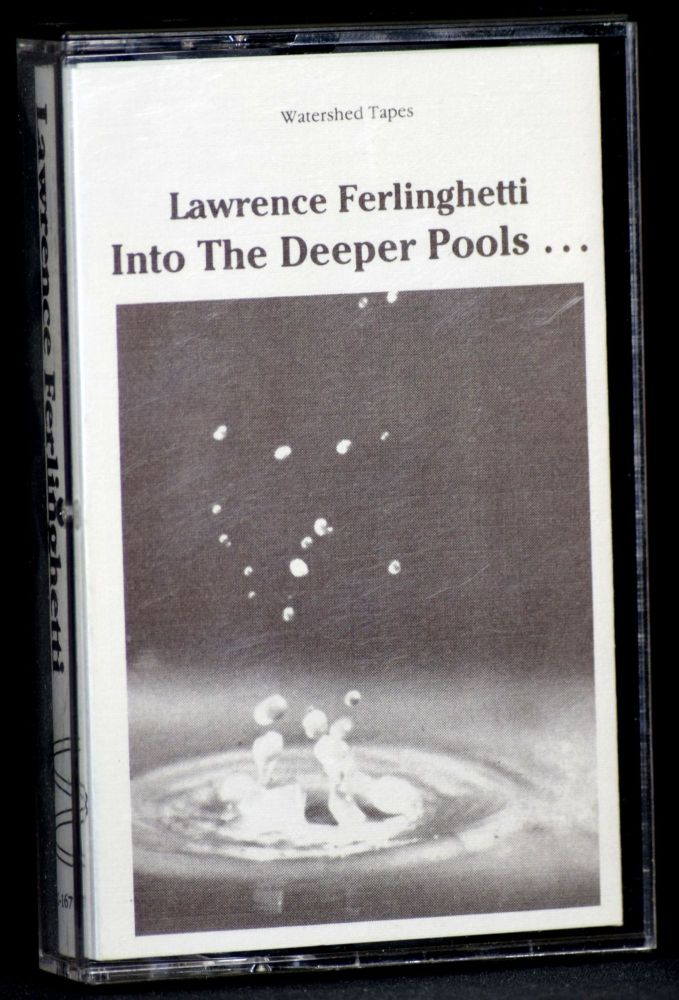 Into The Deeper Pools. Lawrence Ferlinghetti.