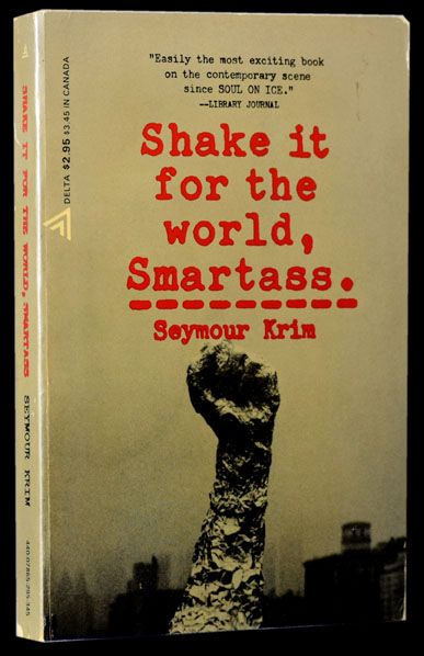 Shake It for the World, Smartass. Seymour Krim