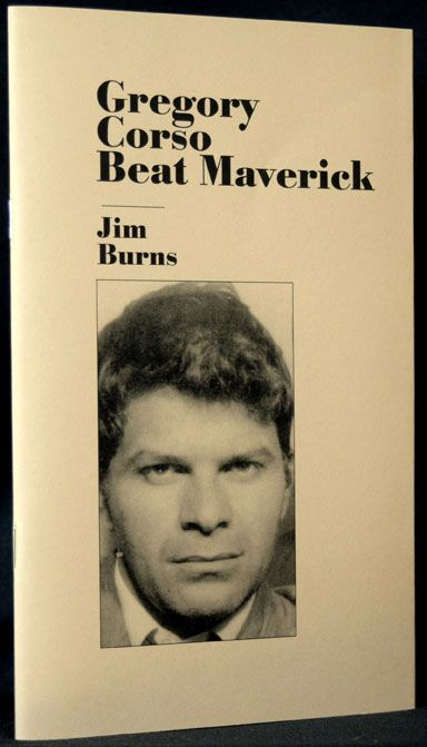 Gregory Corso: Beat Maverick. Gregory Corso, Jim Burns.