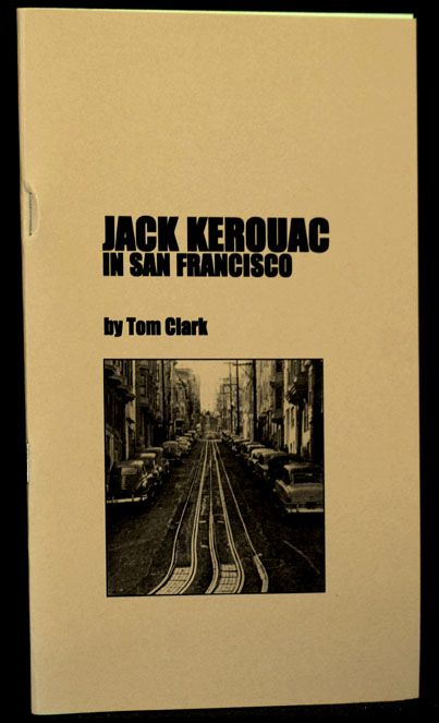 Jack Kerouac in San Francisco. Jack Kerouac, Tom Clark.