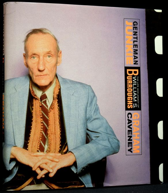 Gentleman Junkie: The Life & Legacy of William S. Burroughs. Graham Caveney, William S. Burroughs.