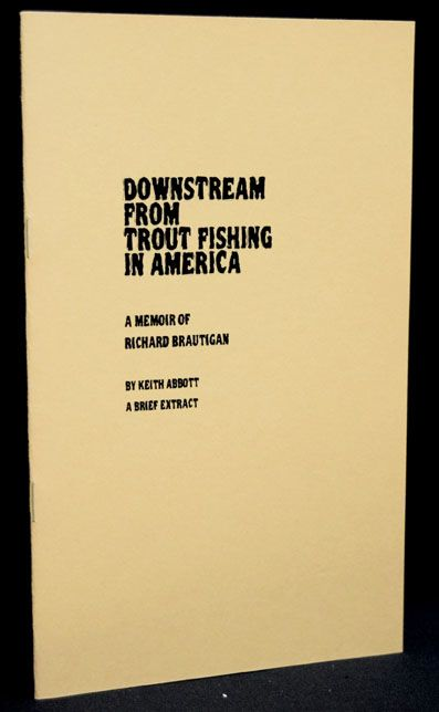 Downstream from Trout Fishing in America. Keith Abbot, Richard Brautigan.