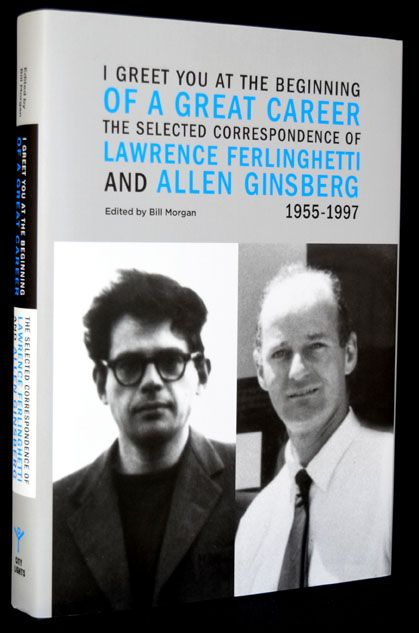 I Greet You at the Beginning of a Great Career: The Selected Correspondence of Lawrence Ferlinghetti and Allen Ginsberg. Lawrence Ferlinghetti, Allen Ginsberg.