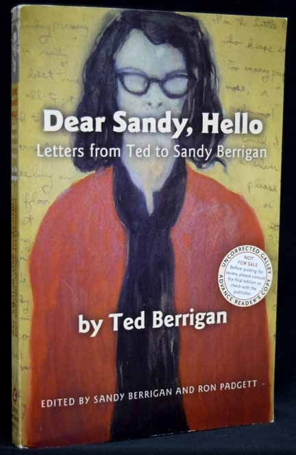 Dear Sandy, Hello: Letters from Ted to Sandy Berrigan (Uncorrected Galley/Advance Reader's Copy)....
