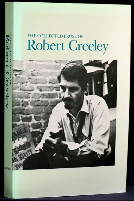 The Collected Prose of Robert Creeley. Robert Creeley.