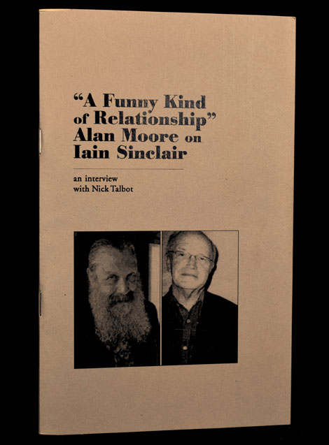 """A Funny Kind of Relationship"" Alan Moore on Iain Sinclair. Iain Sinclair, Alan Moore, Nick / Talbot."