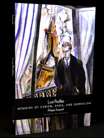 Lost Profiles: Memoirs of Cubism, Dada, and Surrealism (w/Afterword by Ron Padgett). Philippe Soupault.