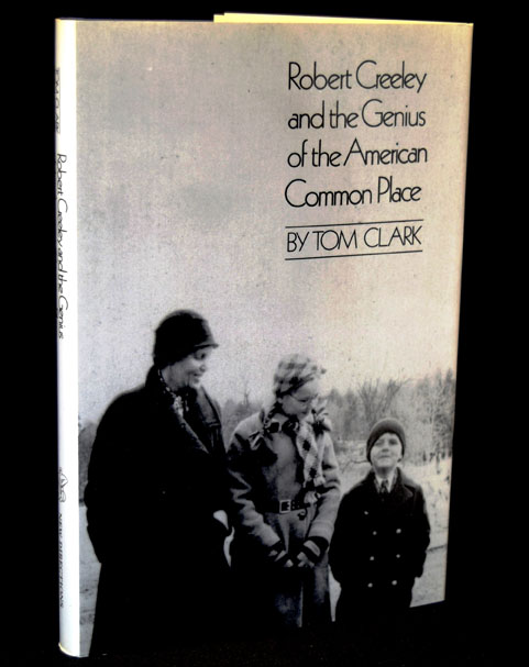 Robert Creeley and the Genius of the American Common Place. Tom Clark, Robert Creeley
