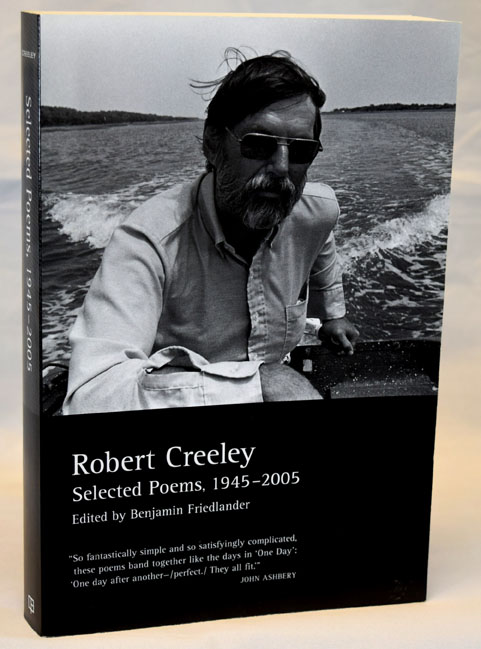 Selected Poems, 1945-2005 (Edited by Benjamin Friedlander). Robert Creeley