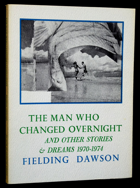 The Man Who Changed Overnight and Other Stories & Dreams 1970-1974. Fielding Dawson