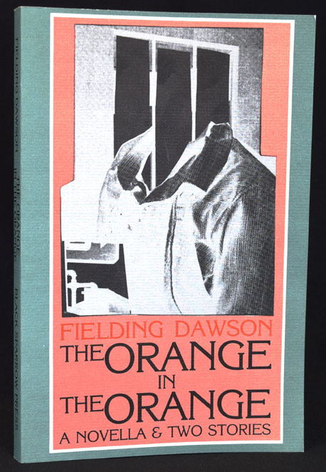 The Orange in The Orange: A Novella & Two Stories. Fielding Dawson.
