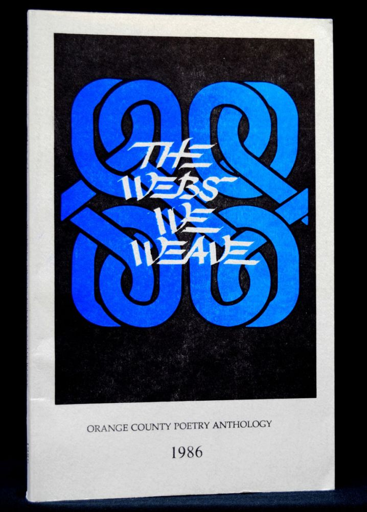 The Webs We Weave: Orange County Poetry Anthology 1986. Various, John Brander, Jack Grapes, Gerald Locklin, Robert Peters, Paul Trachtenberg, Diane Wakoski.